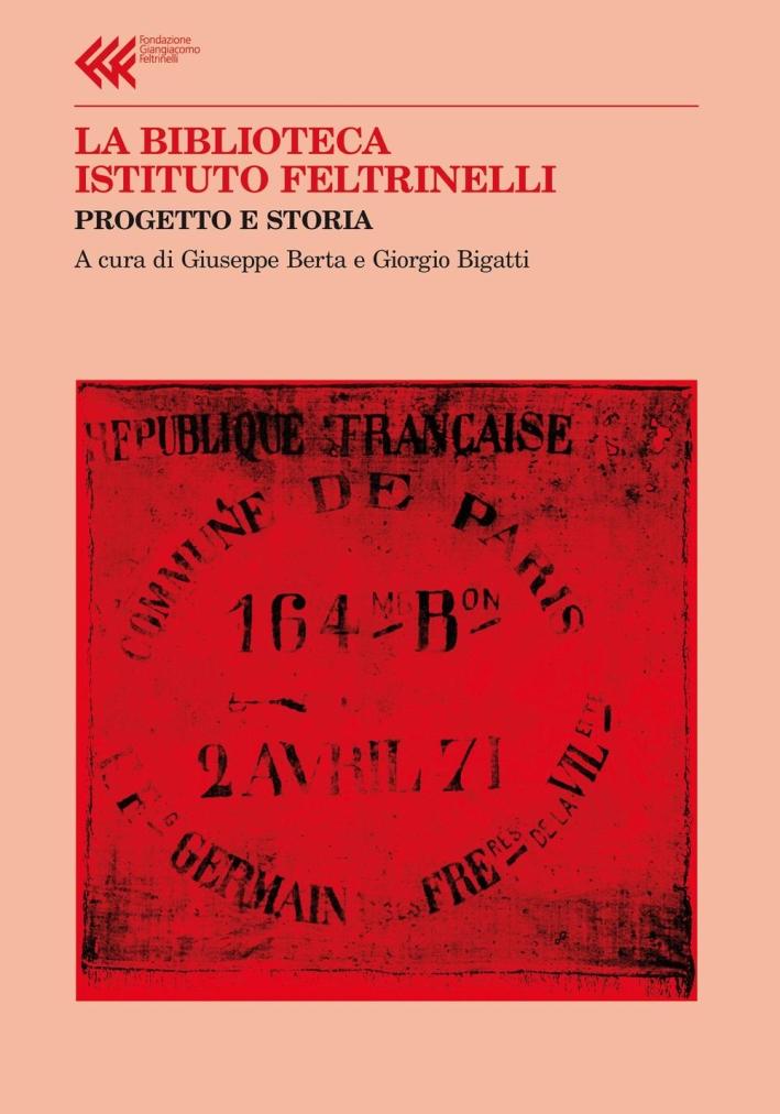 La Biblioteca Istituto Feltrinelli. Progetto e storia.