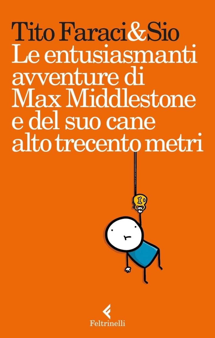 Le entusiasmanti avventure di Max Middlestone e il suo cane alto trecento metri.