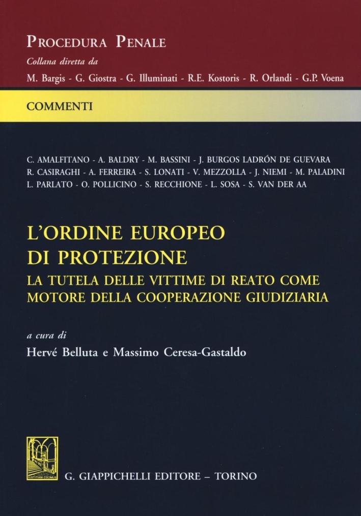 L'ordine europeo di protezione. La tutela delle vittime di reato come motore della cooperazione giudiziaria.