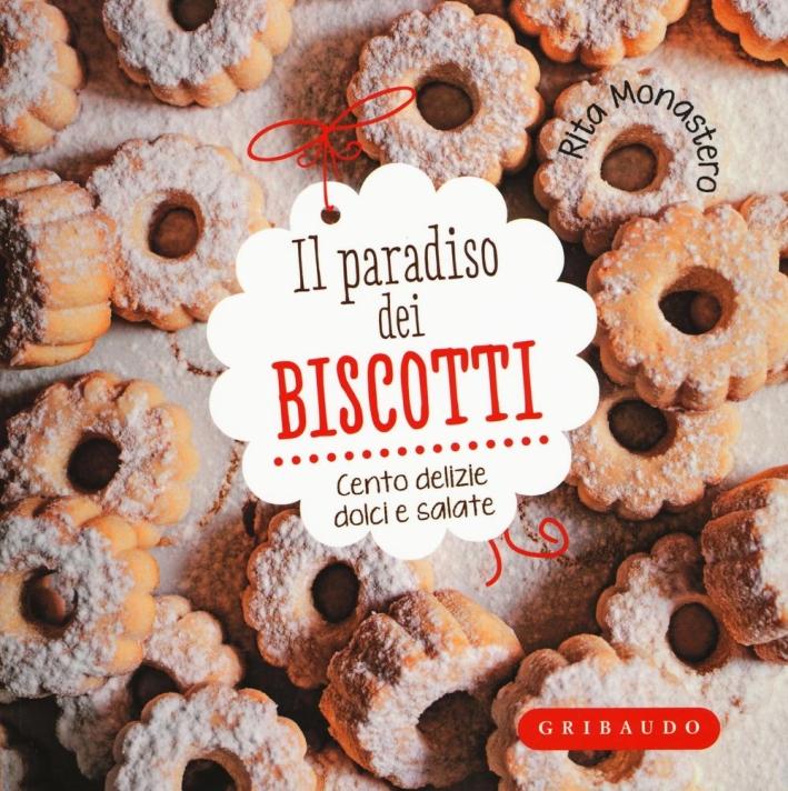 Il paradiso dei biscotti. Cento delizie dolci e salate.