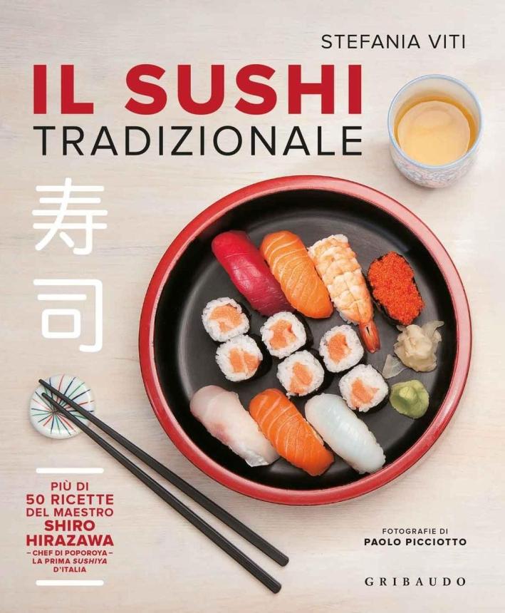 Il sushi tradizionale. Più di 50 ricette made in Giappone.
