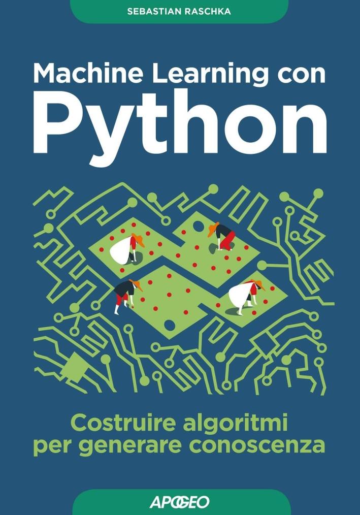 Machine learning con Python. Costruire algoritmi per generare conoscenza.