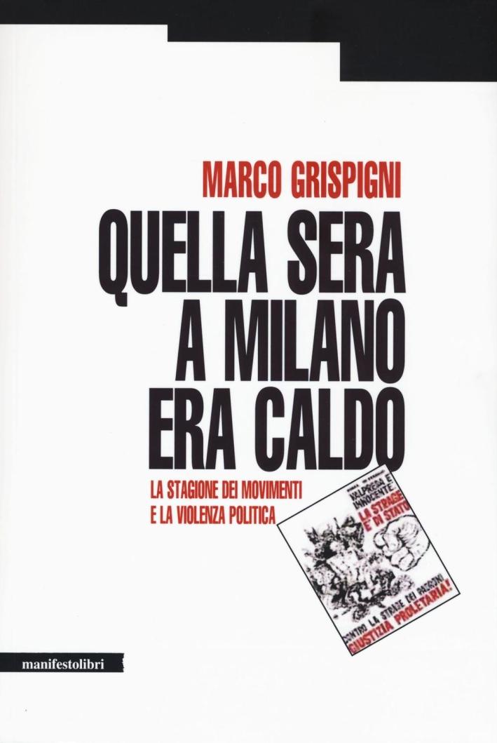 Quella sera a Milano era caldo. La stagione dei movimenti e la violenza politica.