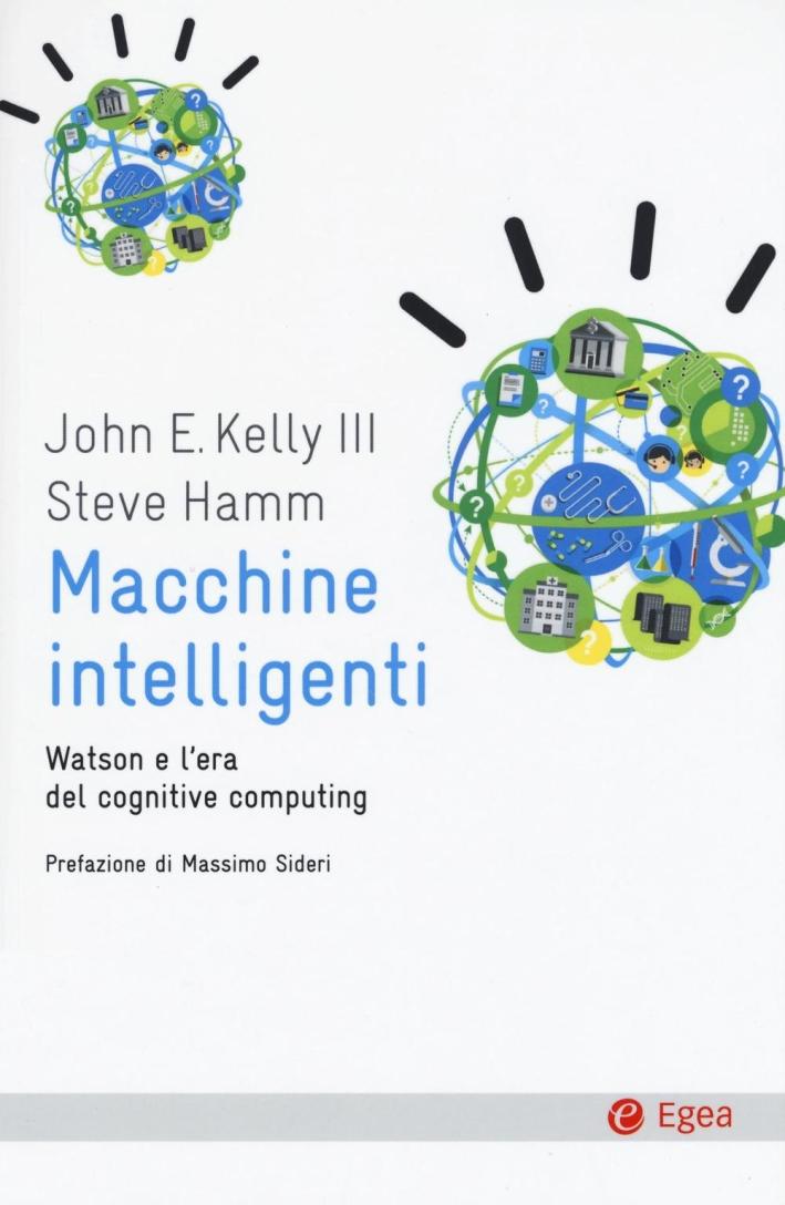 Macchine intelligenti. Watson e l'era del cognitive computing.