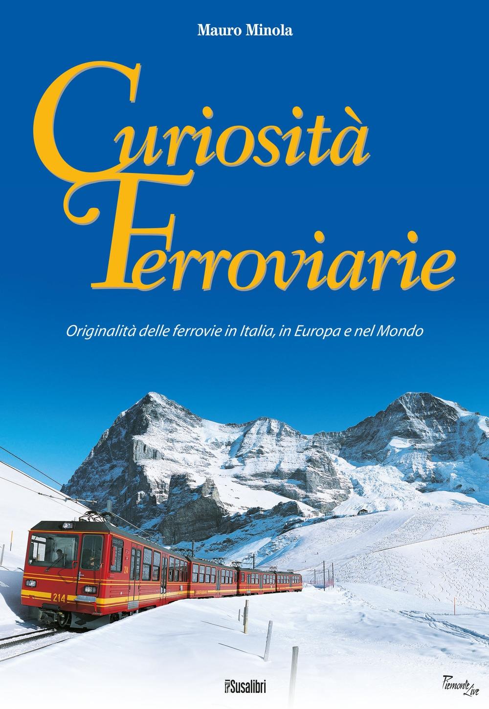 Curiosità Ferroviarie. Originalità delle Ferrovie in Italia, in Europa e nel Mondo.