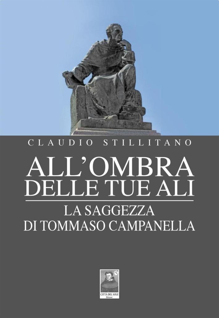 All'ombra delle tue ali. La saggezza di Tommaso Campanella.