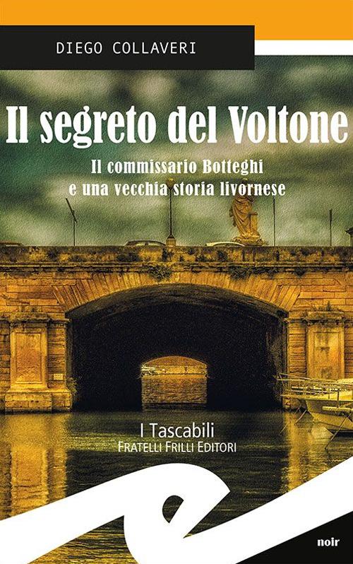 Il segreto del Voltone. Il commissario Botteghi e una vecchia storia livornese.