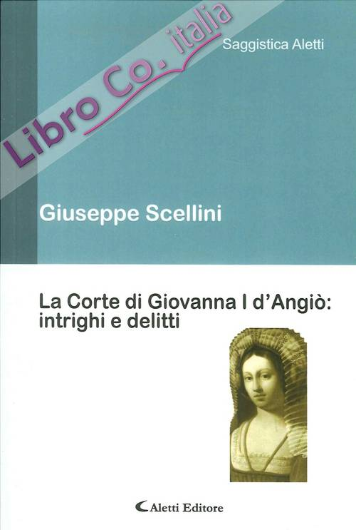 La Corte di Giovanna i d'Angiò. Intrighi e Delitti.