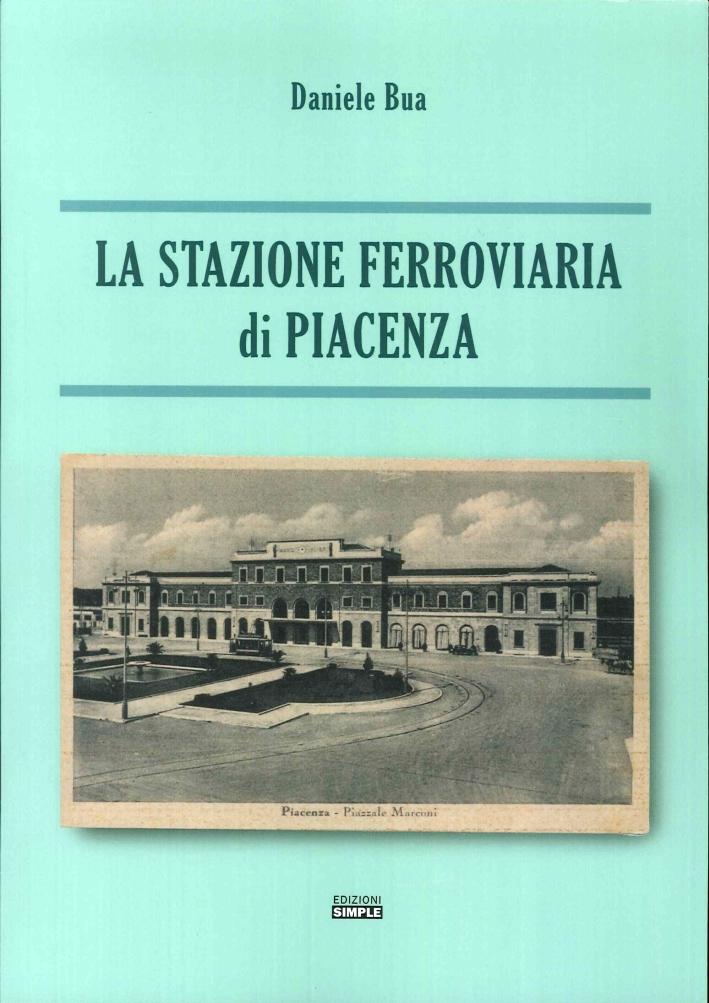 La Stazione Ferroviaria di Piacenza.