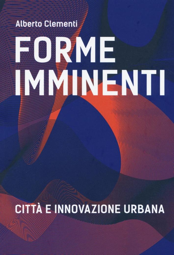 Forme imminenti. Città e innovazione urbana.