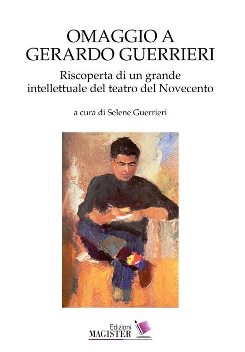 Omaggio a Gerardo Guerrieri. Riscoperta di un grande intellettuale del teatro del Novecento.