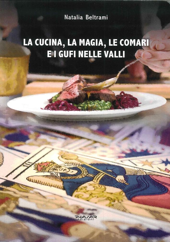La Cucina, la Magia, le Comari e i Gufi nelle Valli.