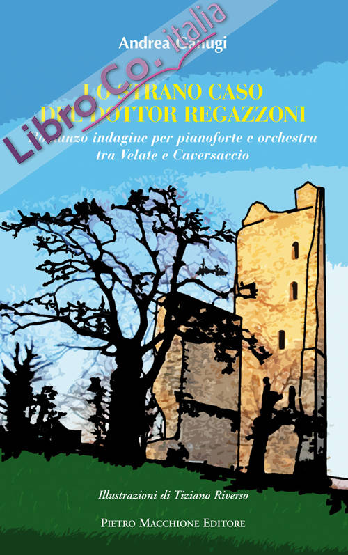 Lo Strano Caso del Dottor Regazzoni. Romanzo Indagine per Pianoforte e Orchestra tra Velate e Caversaccio.