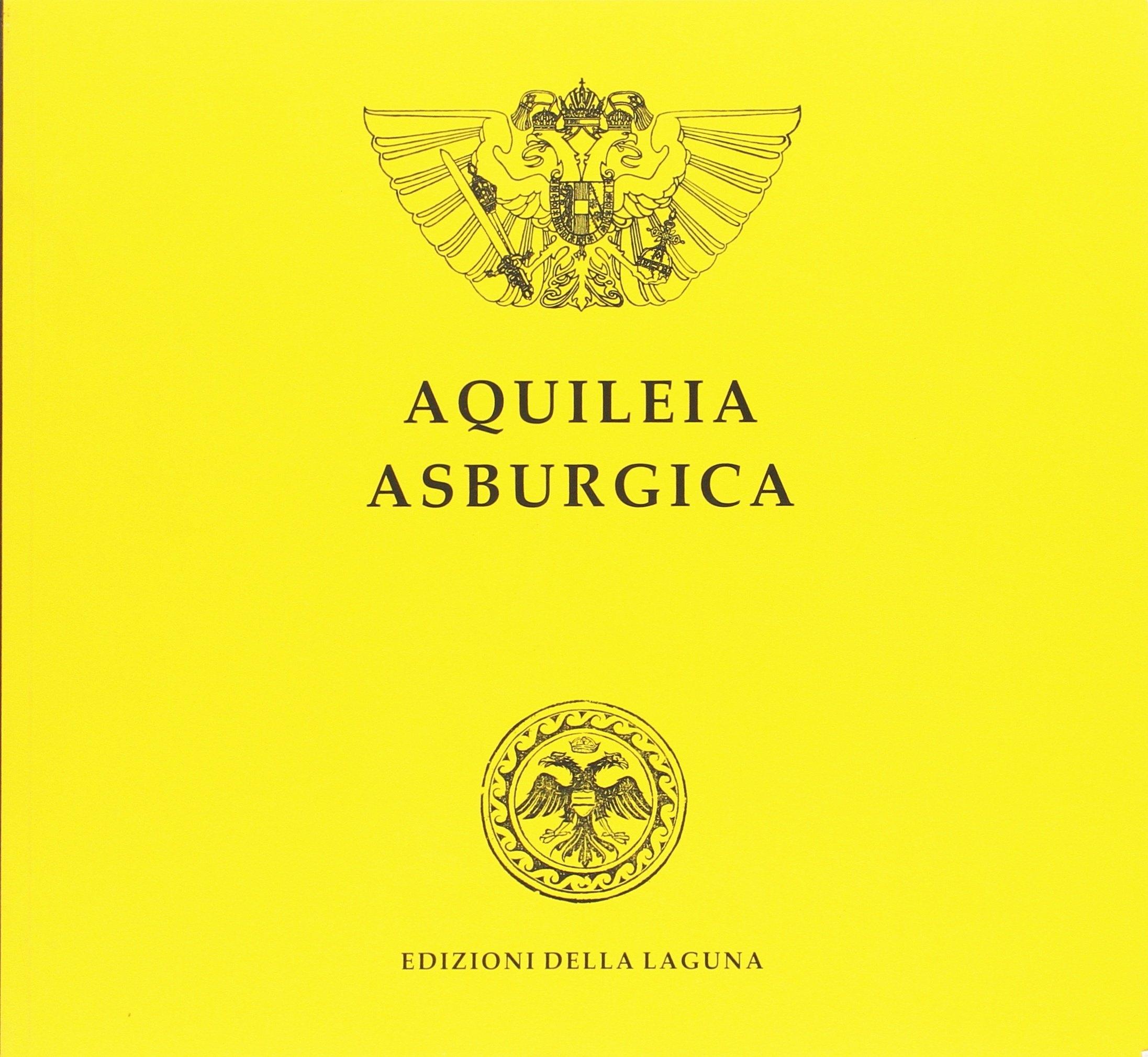 Aquileia Asburgica 1509-1918.