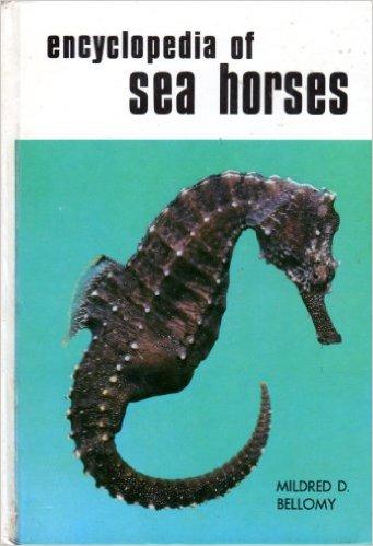 Encyclopaedia of Sea Horses.