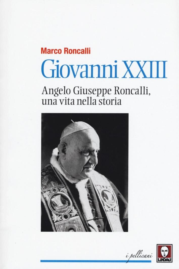 Giovanni XXIII. Angelo Roncalli, una vita nella storia.