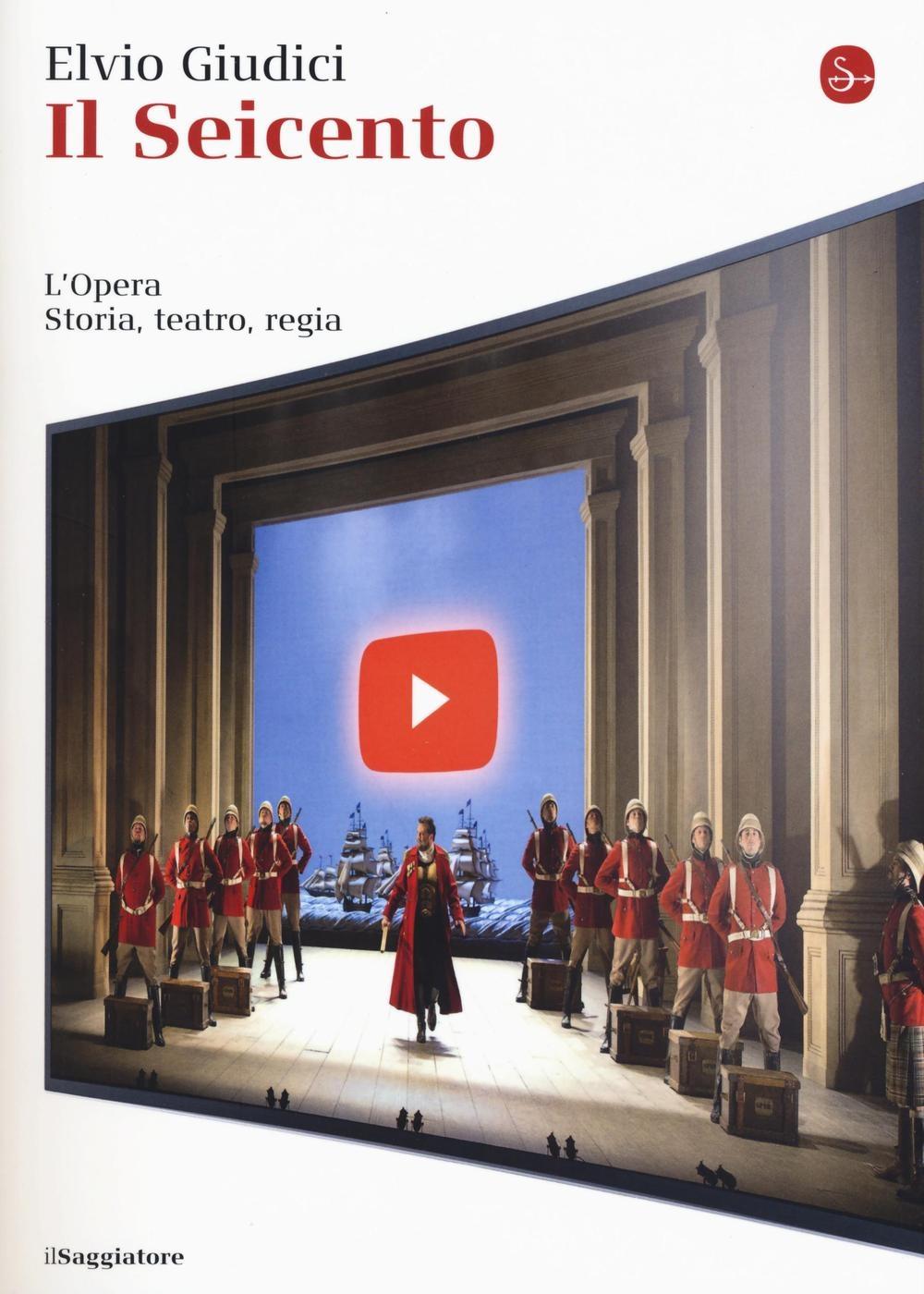 Il Seicento. L'opera. Storia, teatro, regia.