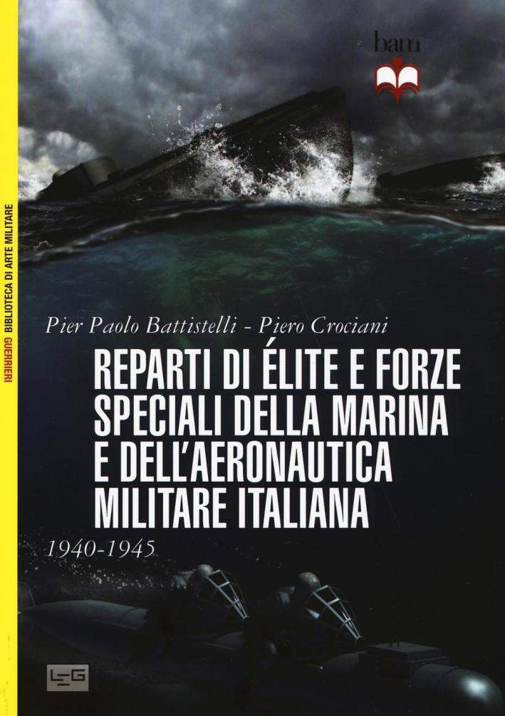 Reparti d'élite e forze speciali della marina e dell'aeronautica italiane. 1940-45.
