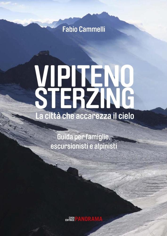 Vipiteno Sterzing. La Città che Accarezza il Cielo. Guida per Famiglie, Escurisionisti e Alpinisti.
