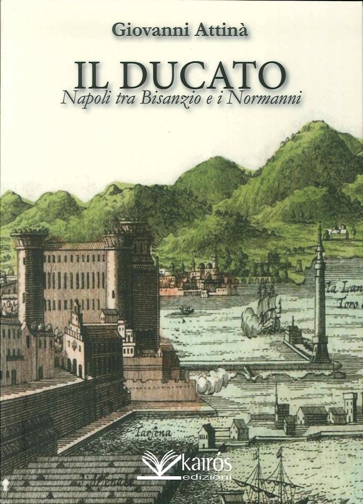 Il Ducato. Napoli tra Bisanzio e i Normanni.
