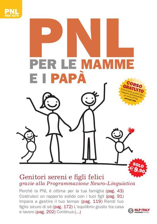 PNL per le mamme e i papà. Genitori sereni e figli felici grazie alla programmazione neuro-linguistica.