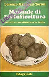 Manuale di Tartuficoltura. Tartufi e Tartuficoltura in Italia.