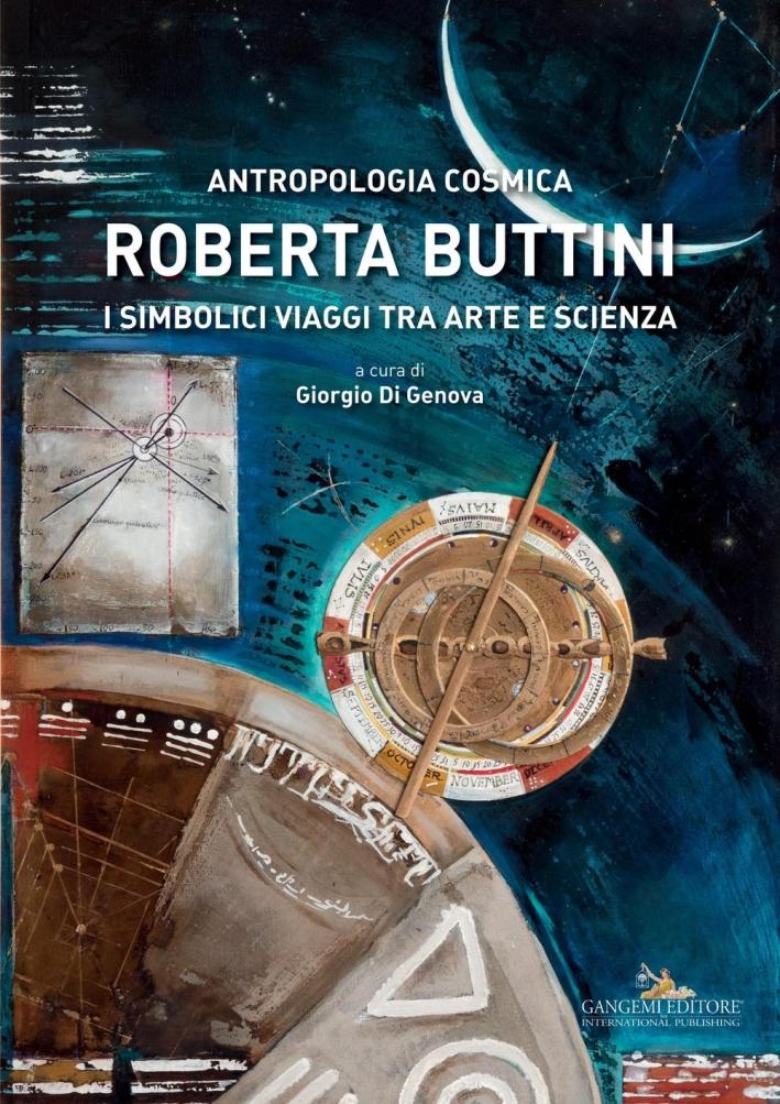 Antropologia cosmica. Roberta Buttini. I simbolici viaggi tra arte e scienza.