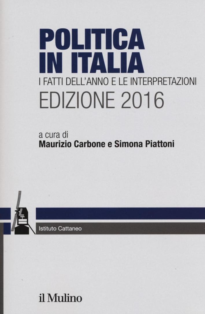Politica in Italia. I fatti dell'anno e le interpretazioni (2016).