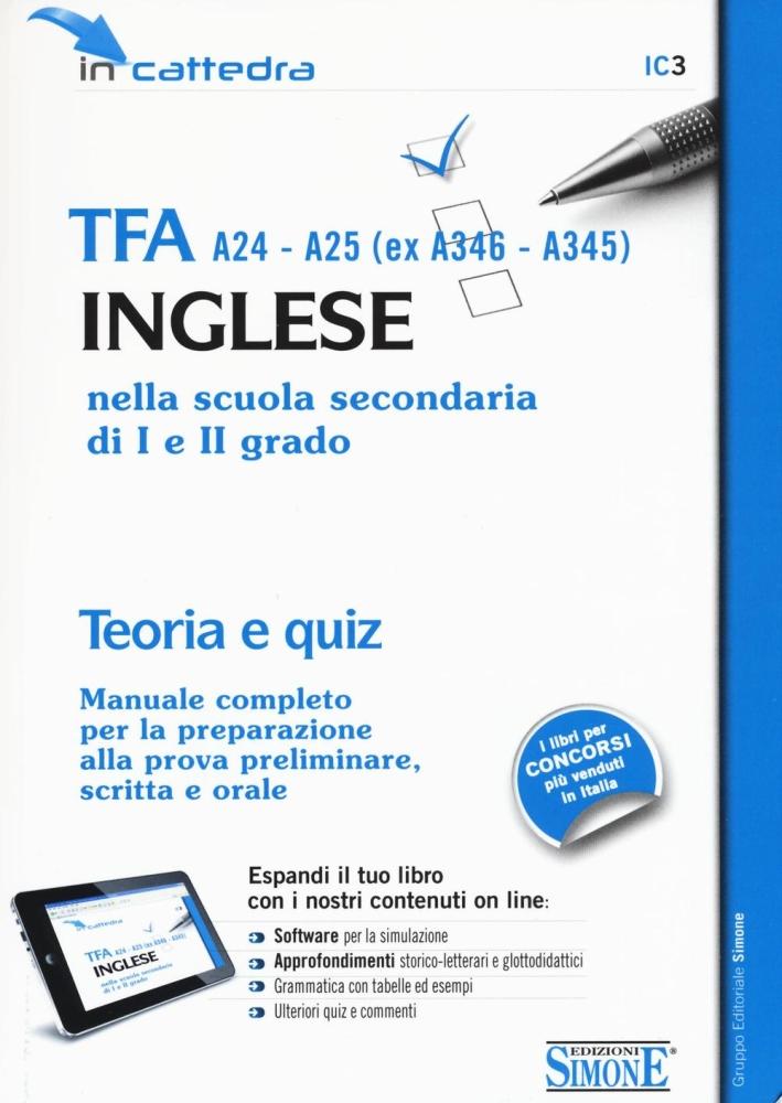 TFA A24-A25 (ex A346-A345). Inglese nella scuola secondaria di primo e secondo grado. Teoria e quiz per la simulazione. Con software
