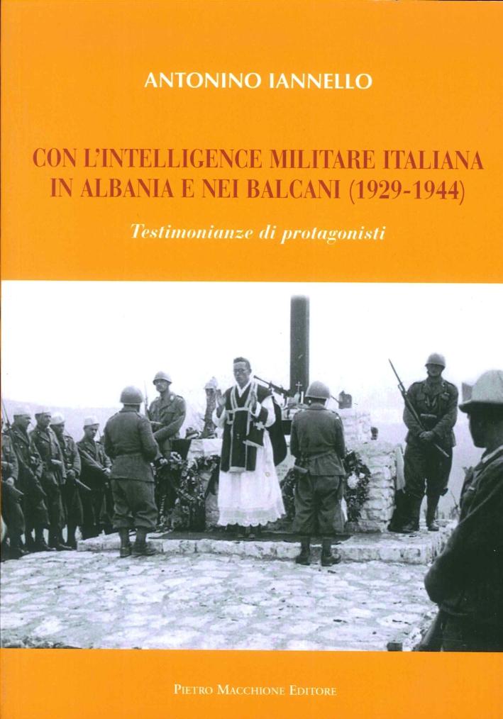Con l'Intelligence Militare Italiana in Albania e nei Balcani (1929-1944). Testimonianze di Protagonisti.