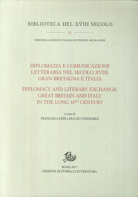 Diplomazia e comunicazione letteraria nel secolo XVIII: Gran Bretagna e Italia. Diplomacy and literary exchange. Great Britain and Italy in the long 18th Century