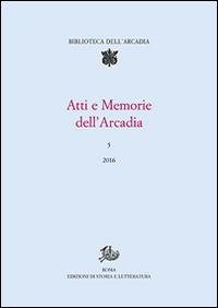Atti e memorie dell'Arcadia  (2016). Vol. 5