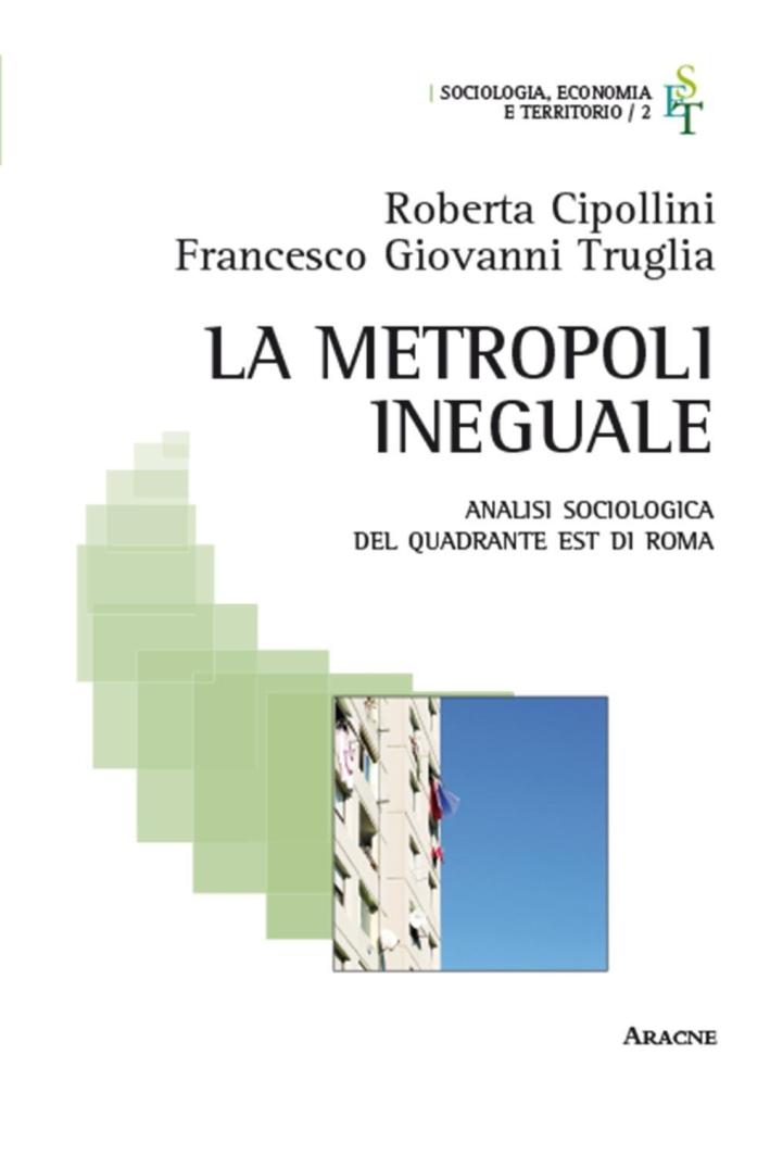 La metropoli ineguale. Analisi sociologica del quadrante Est di Roma.