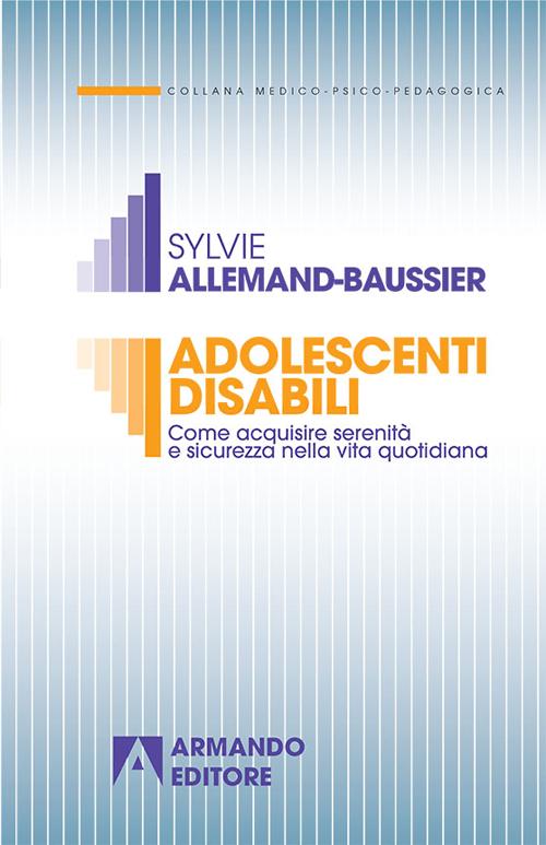 Adolescenti disabili. Come acquisire serenità e sicurezza nella vita quotidiana.