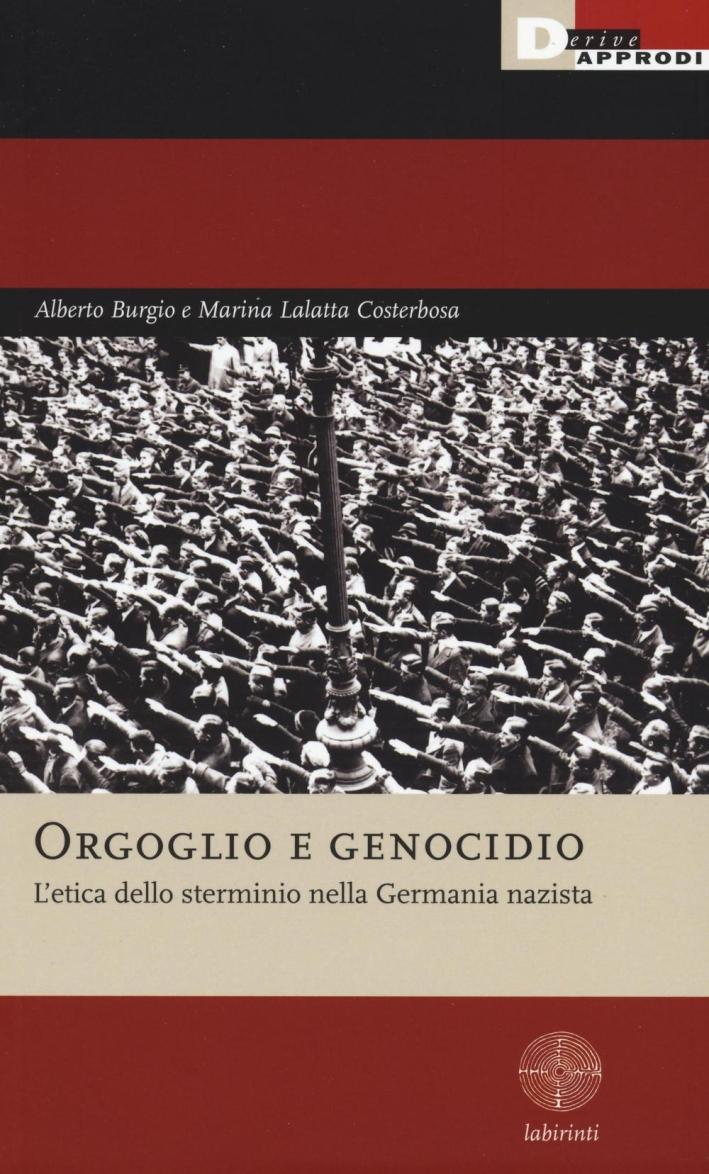 Orgoglio e genocidio. L'etica dello sterminio nella Germania nazista.
