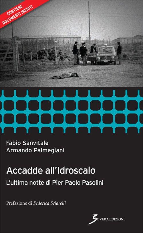 Accade all'idroscalo. Pier Paolo Pasolini così si uccide un poeta.