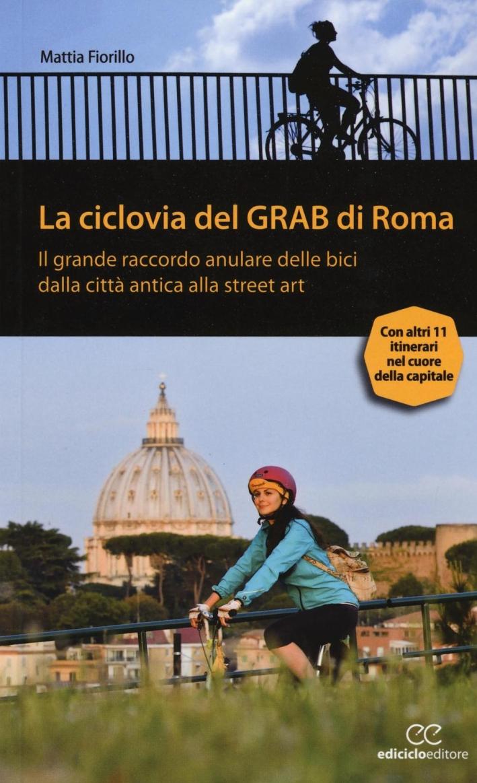 La ciclovia del Grab di Roma. Il grande raccordo anulare delle bici dalla città antica alla street art