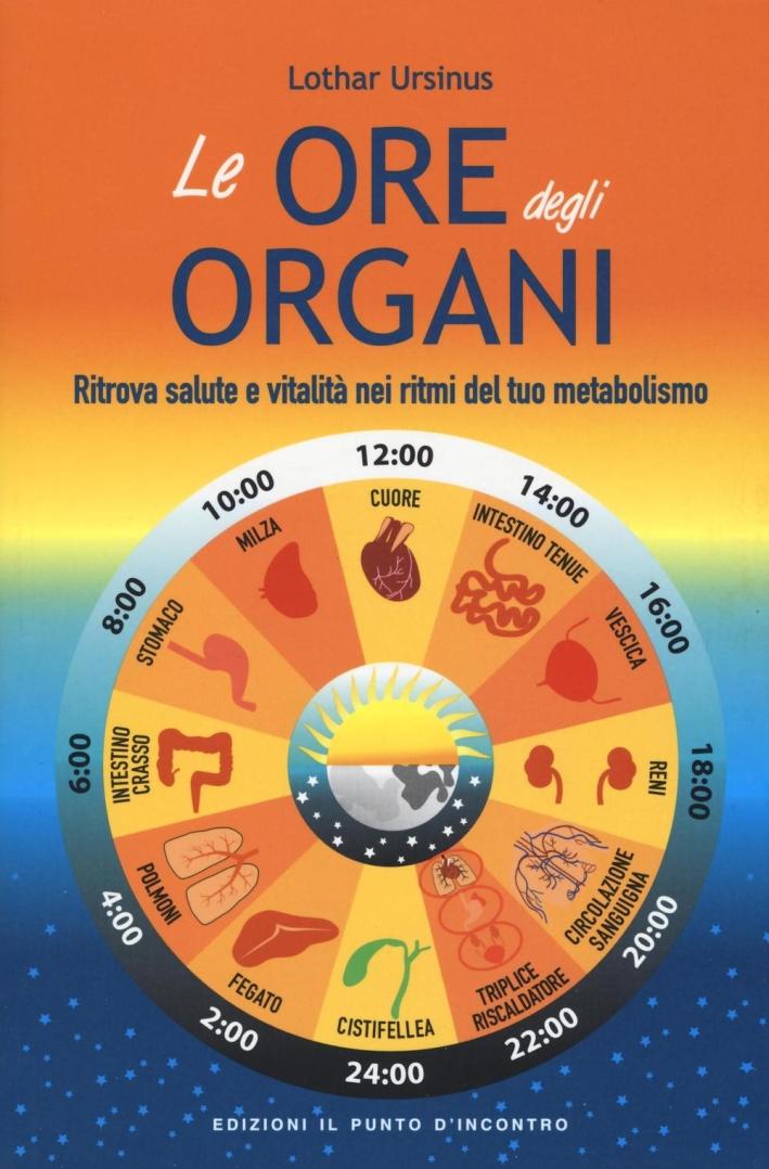 Le ore degli organi. Ritrova salute e vitalità nei ritmi del tuo metabolismo