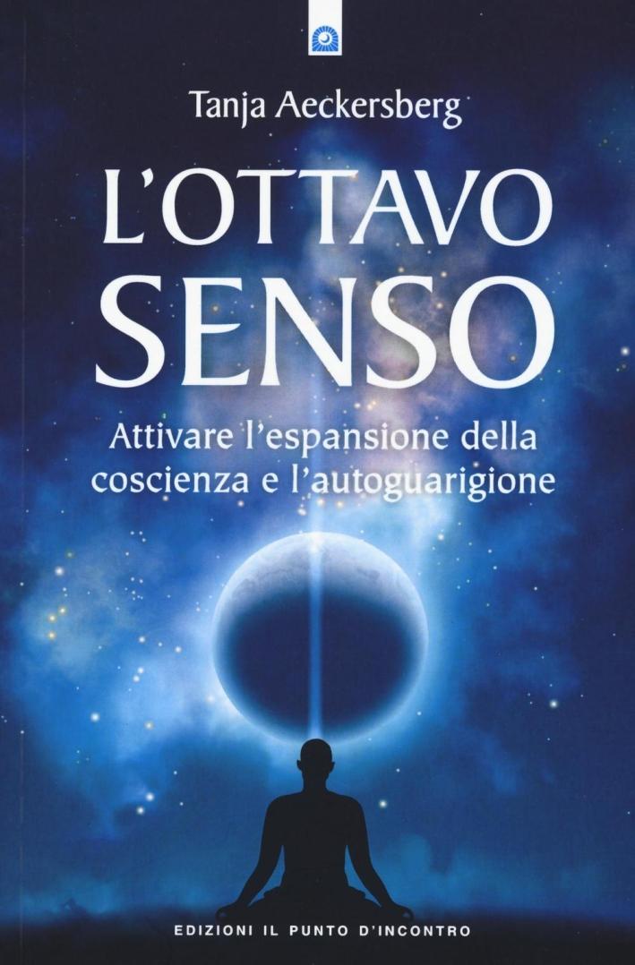 L'ottavo senso. Attivare l'espansione della coscienza e l'autoguarigione
