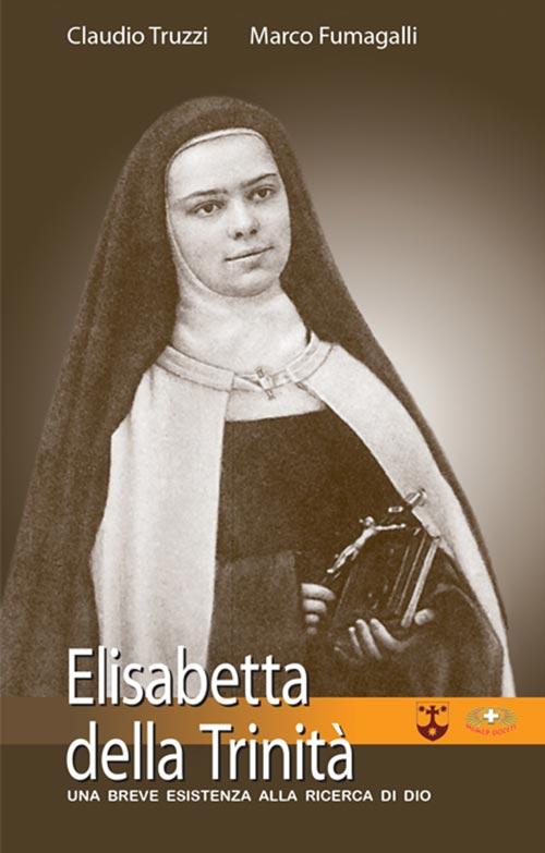 Elisabetta della Trinità. Una breve esistenza alla ricerca di Dio