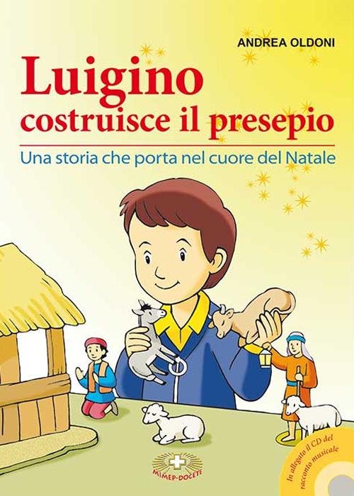 Luigino costruisce il presepio. Una storia che porta nel cuore del Natale. Con CD Audio
