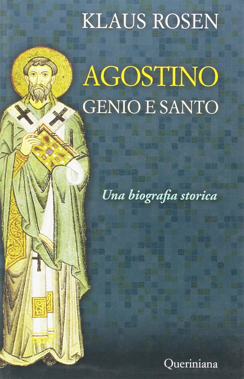 Agostino. Un genio e un santo. Una biografia storica.