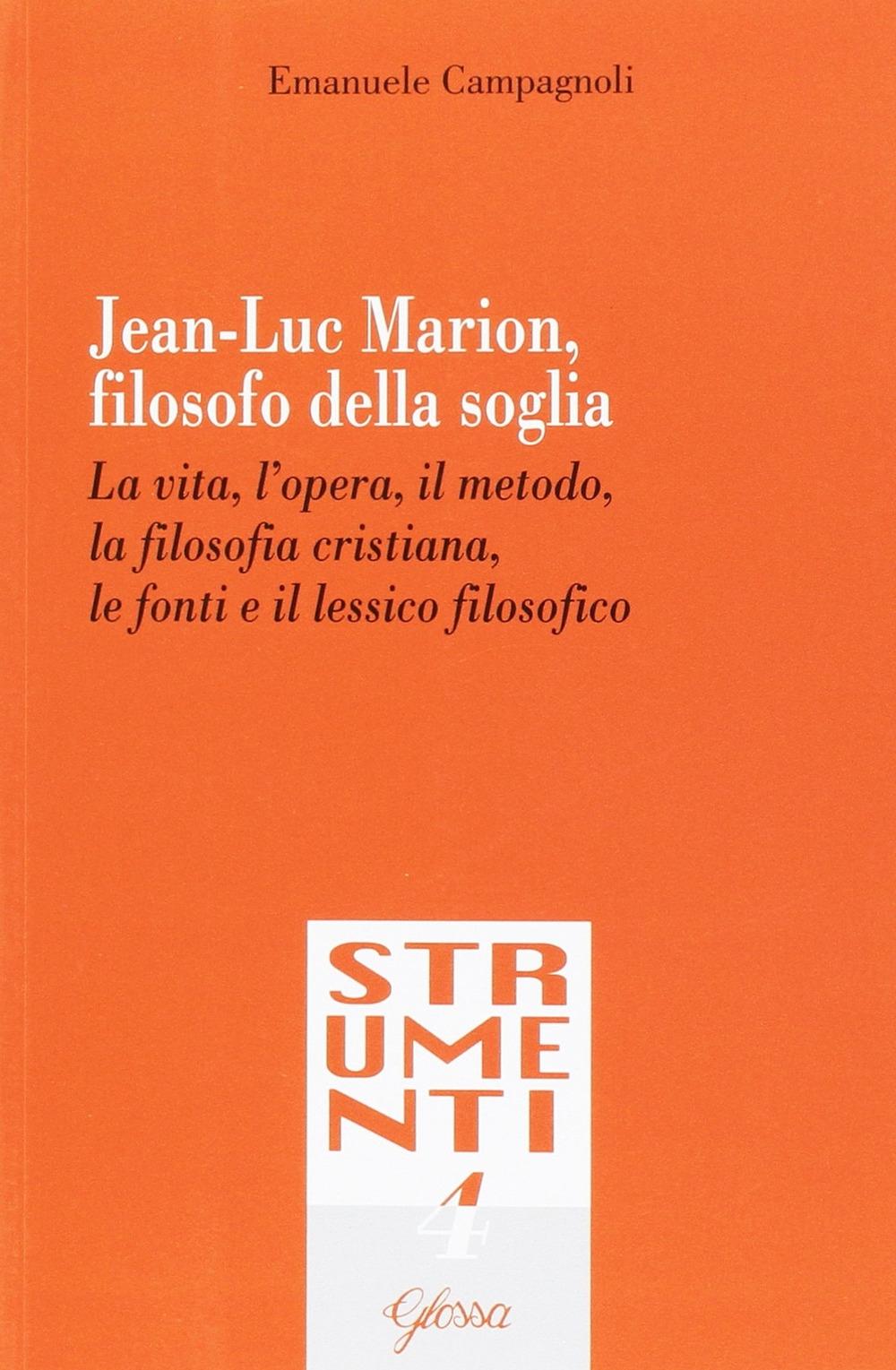 Jean-Luc Marion, filosofo della soglia. La vita, l'opera, il metodo, la filosofia cristiana, le fonti e il lessico filosofico