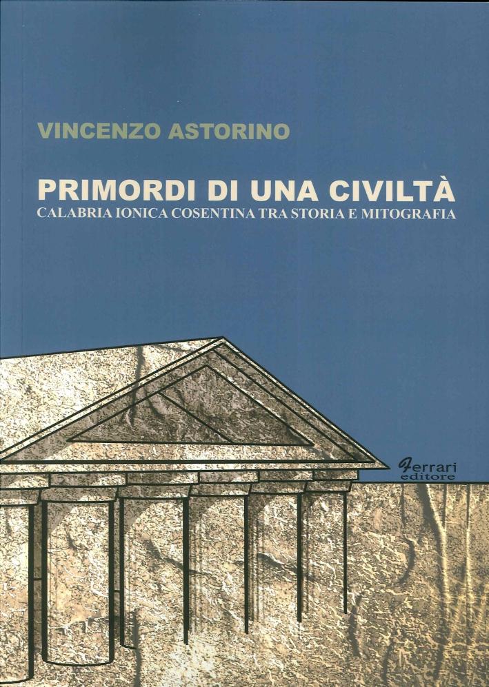 Primordi di una Civiltà. Calabria Ionica Cosentina tra Storia e Mitografia