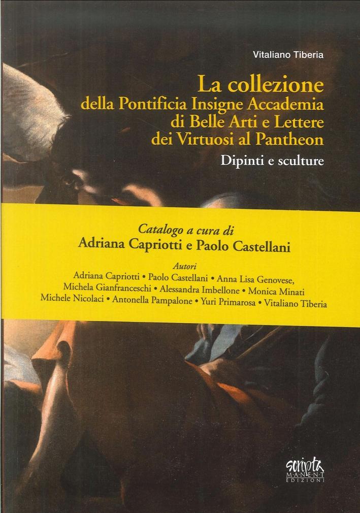La collezione della Pontificia Insigne Accademia di Belle Arti e Lettere dei virtuosi al Pantheon. Dipinti e sculture.