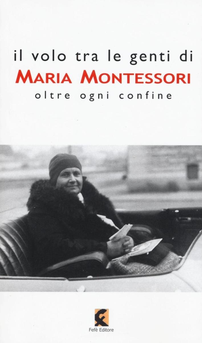 Il volo tra le genti di Maria Montessori oltre ogni confine geografico scientifico culturale spirituale.
