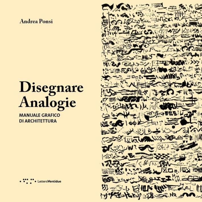 Disegnare Analogie. Manuale Grafico di Architettura