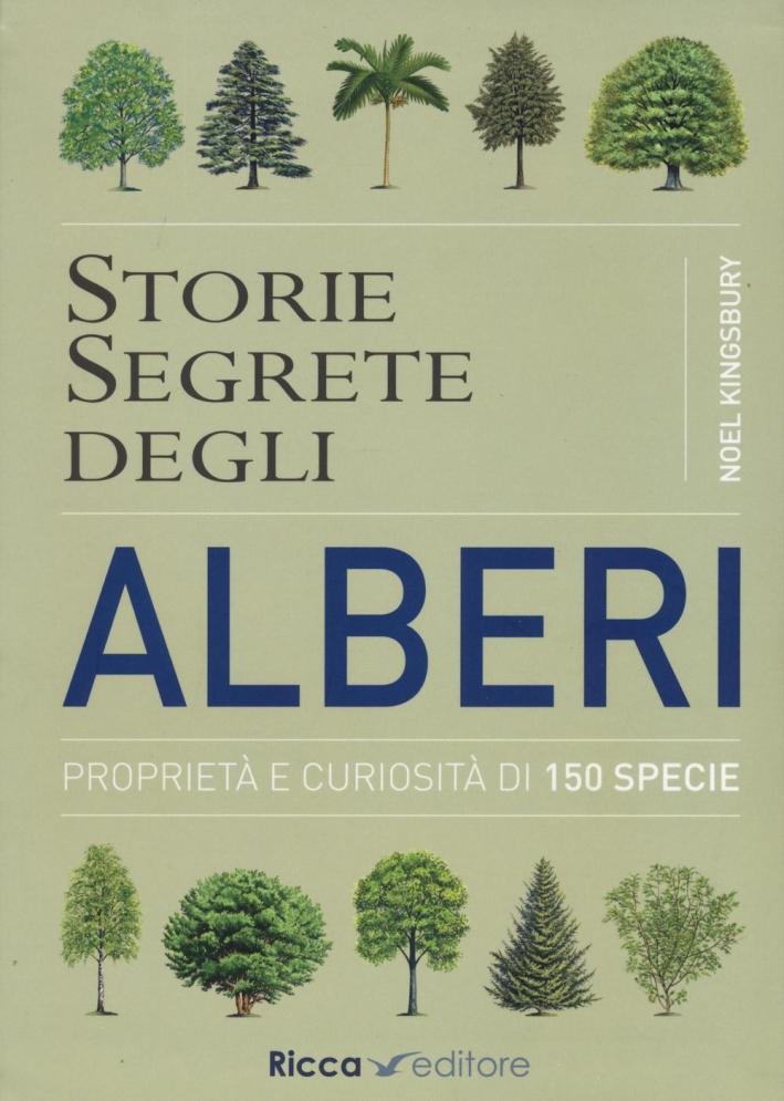 Storie segrete degli alberi. Proprietà e curiosità di 150 specie
