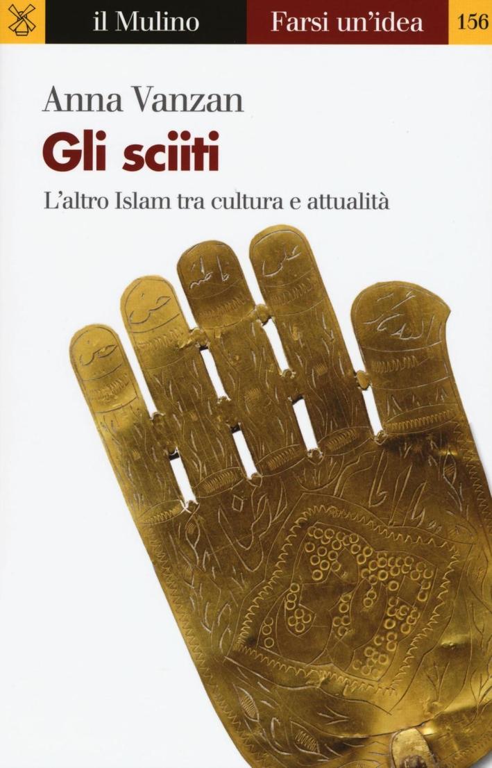 Gli sciiti. L'altro Islam tra cultura e attualità.
