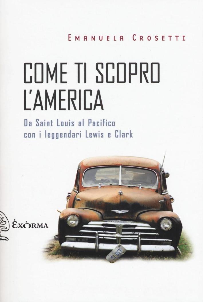 Come ti scopro l'America. Da Sant Louis al Pacifico con i leggendari Lewis e Clark.